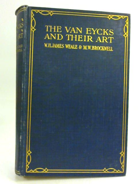 The Van Eycks and their Arts. by W H James Weale, M W Brockwell,.