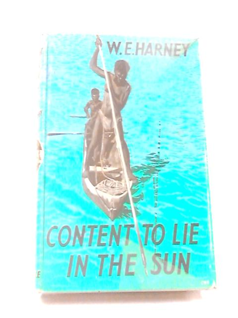 Content To Lie in the Sun by Harney, W.E.