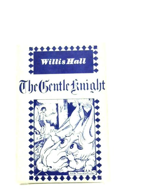The gentle knight by Willis Hall