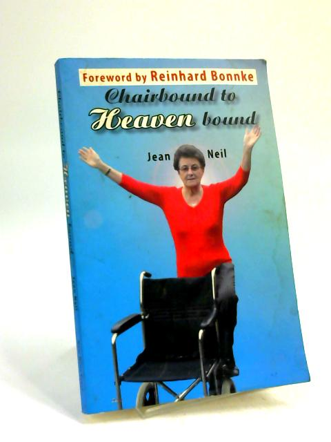 Chairbound to Heaven Bound by Jean Neil