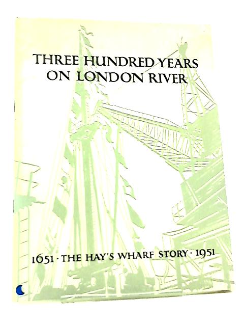 Three Hundred Years on London River by Aytoun Ellis