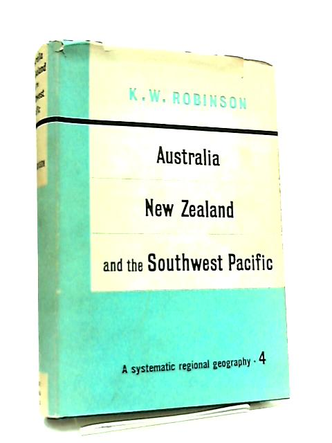 Australia, New Zealand, and the South West Pacific by K. W. Robinson