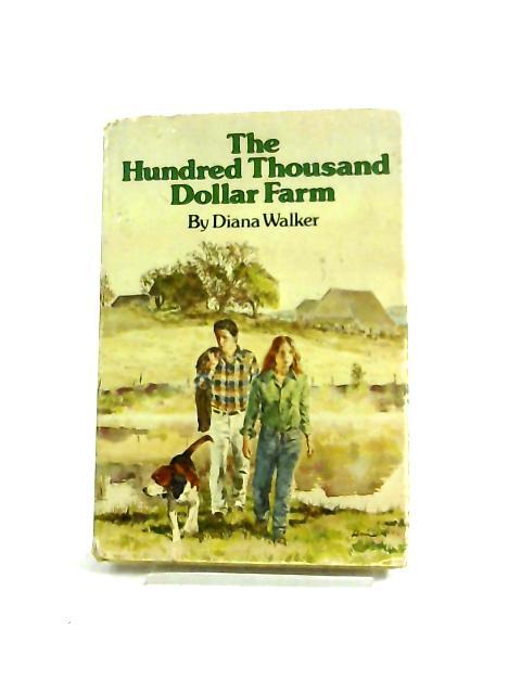 The Hundred Thousand Dollar Farm by Diana Walker