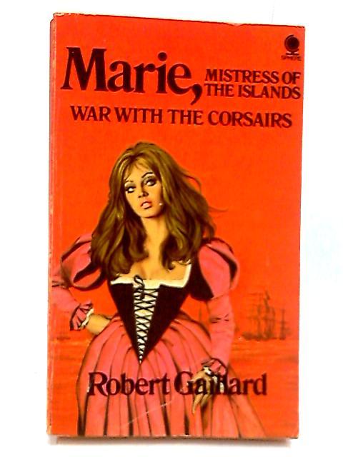 War with the Corsairs (Marie, mistress of the islands) by Robert Gaillard
