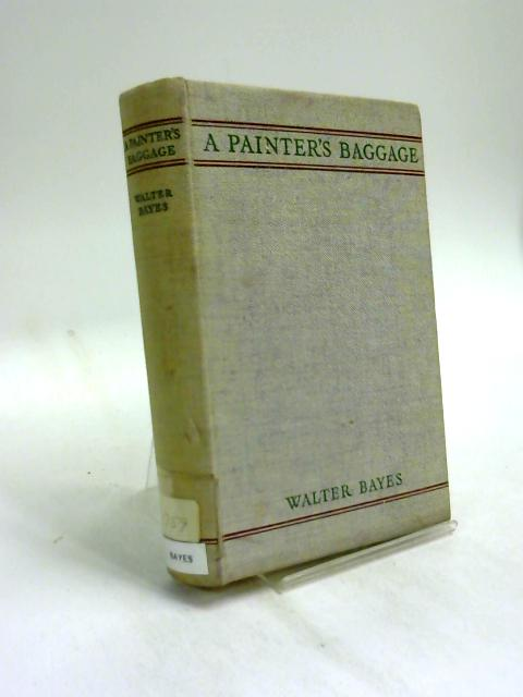 A Painter's Baggage by Walter Bayes