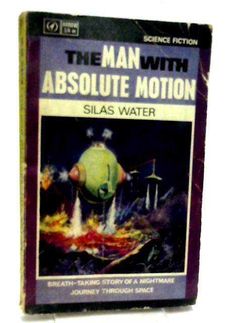 The Man With Absolute Motion by Water, Silas