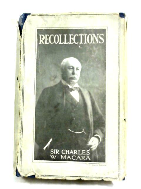 Recollections by Sir Charles W. Macara, Bart by Sir Charles Wright Macara Bart