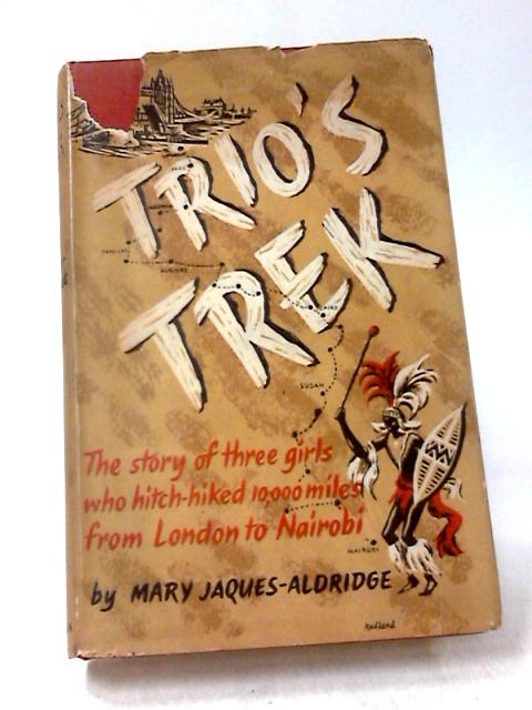 Trio's Trek: The Story of a Ten-Thousand-Mile Hitch-Hike by Mary Jaques-Aldridge