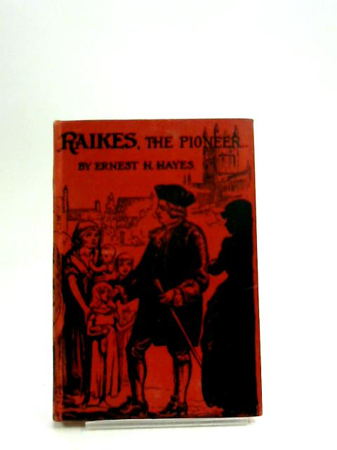 Raikes the Pioneer: Founder of Sunday Schools (Pioneer series) (Pioneer Series) by Ernest Hayes