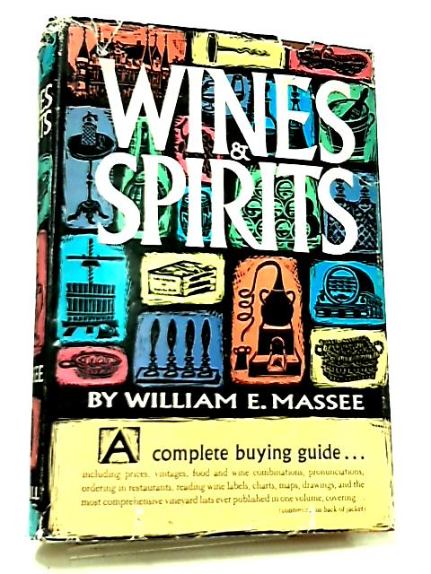 Wines and Spirits, A Complete Buying Guide by William E. Massee