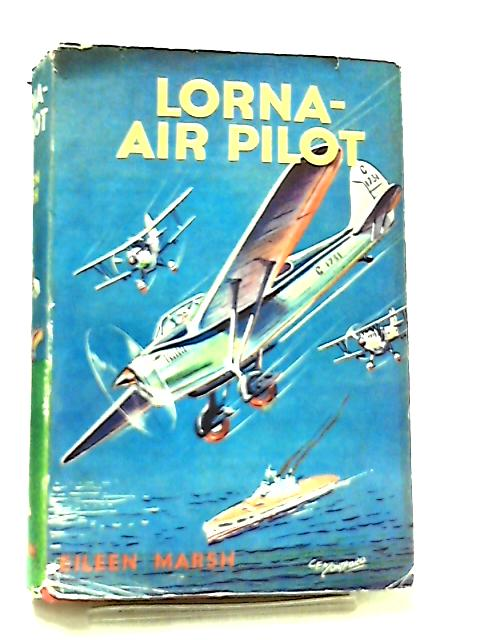 Lorna - Air Pilot by Eileen Marsh