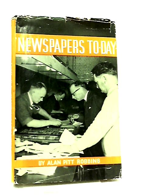 Newspapers To-Day by Alan Pitt Robbins