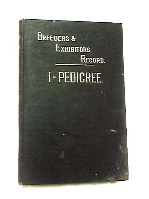 The Pedigree Record being Part I of The Breeders' and Exhibitors' Record by W. K. Taunton