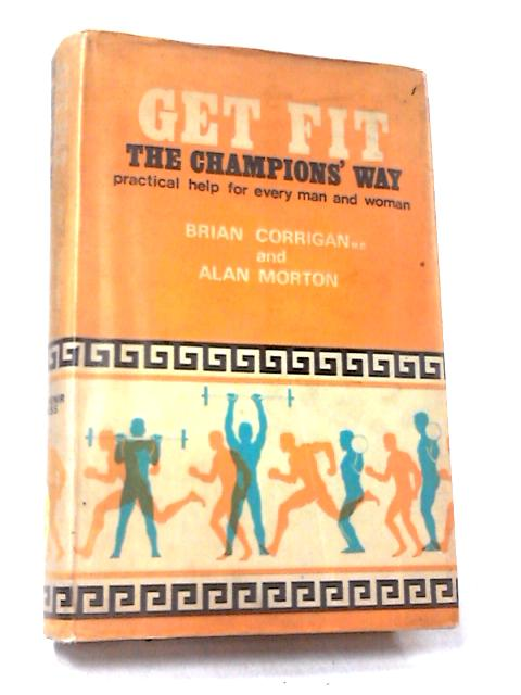 Get Fit: The Champions' Way by Brian Corrigan and Alan R. Morton
