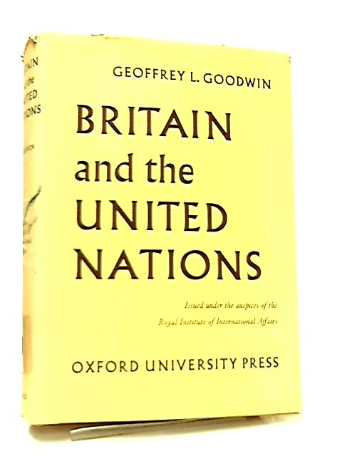 Britain and the United Nations by Geoffrey Goodwin