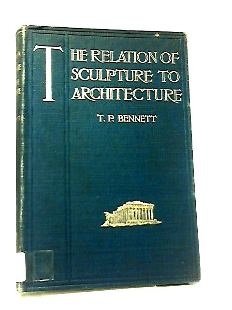 The Relation of Sculpture to Architecture by T. P. Bennett