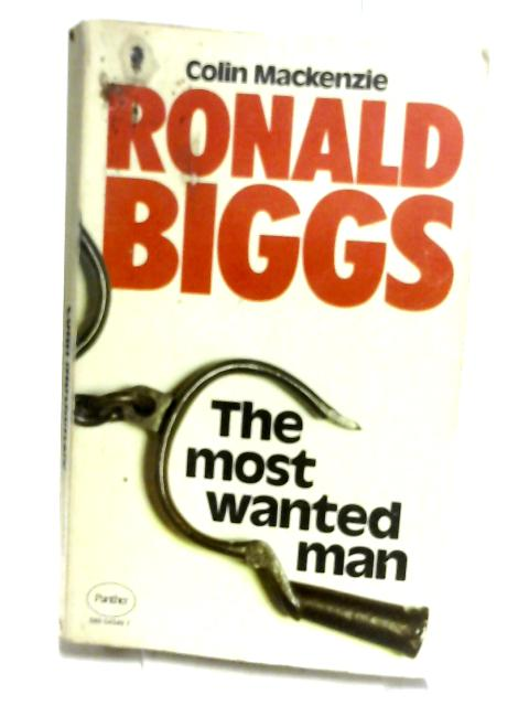 Most Wanted Man: Story of Ronald Biggs by Mackenzie, Colin