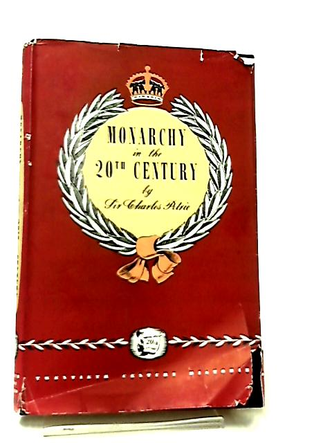Monarchy in the Twentieth Century by Sir Charles Petrie