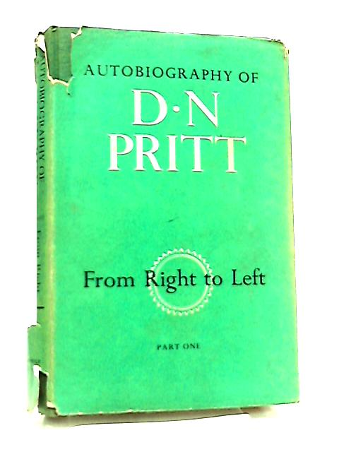 From Right To Left Autobiography Part One by D. N. Pritt