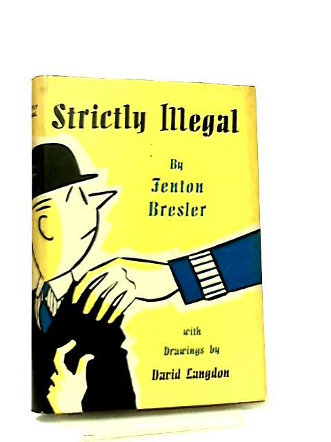 Strictly Illegal by Fenton Bresler