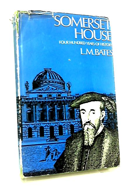 Somerset House, Four Hundred Years of History by L. M. Bates