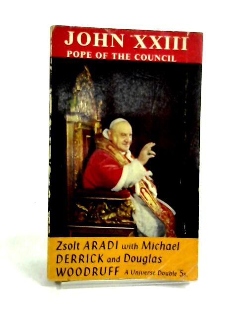 John Xxiii: Pope of the Council by Zsolt Aradi
