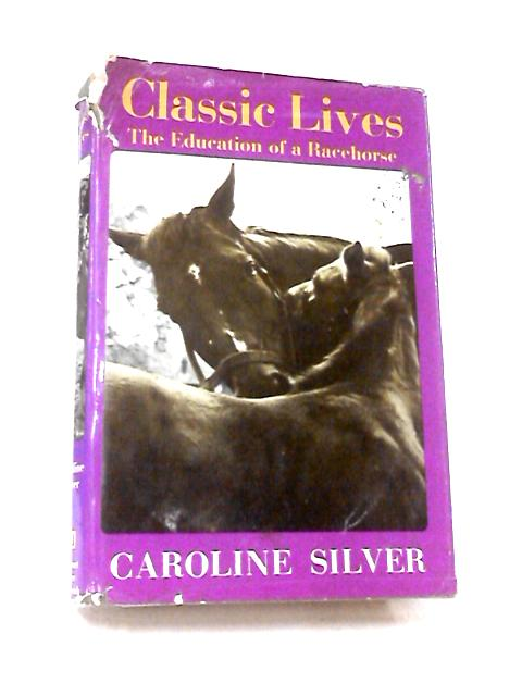 Classic Lives by Silver, Caroline