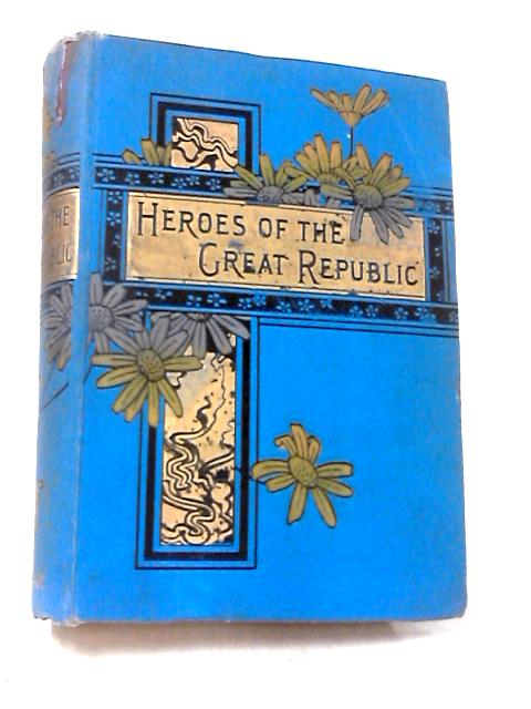 Heroes of the Great Republic by Anonymous