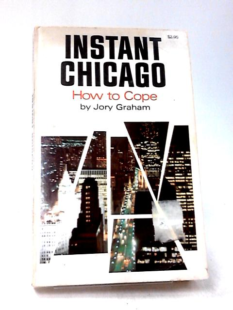 Instant Chicago: How to Cope by Graham, Jory