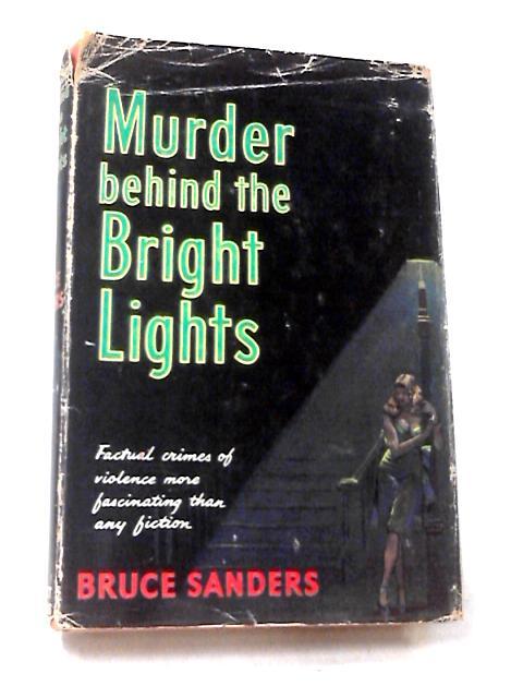 Murders Behind the Bright Lights by Sanders, Bruce