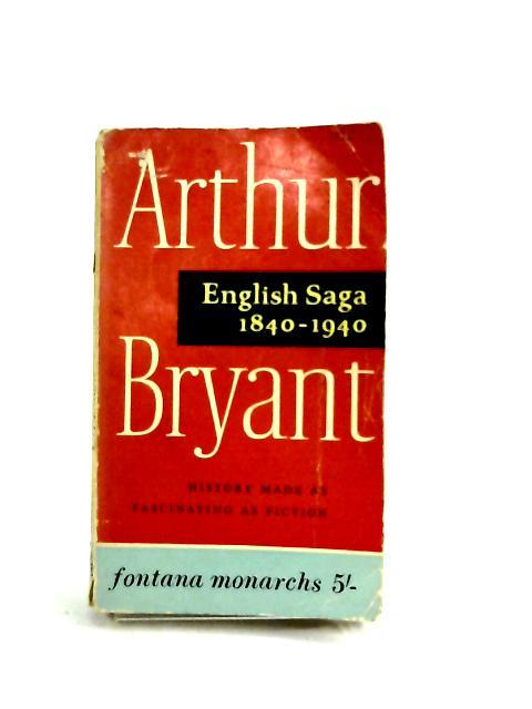 English Saga, 1840-1940 by Bryant, Arthur