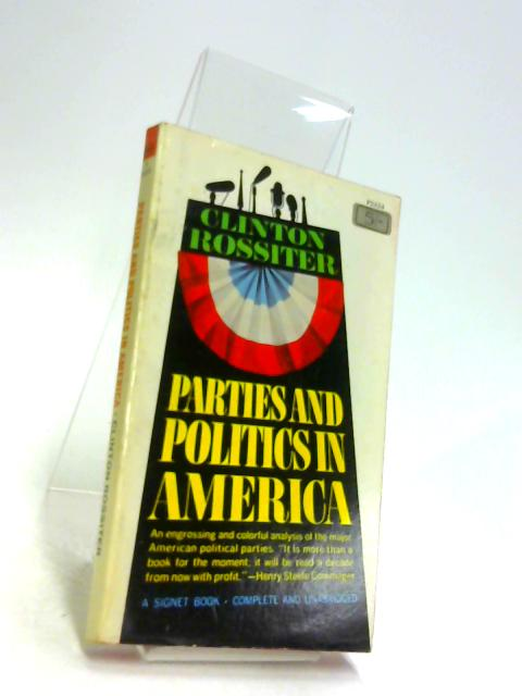 Parties and Politics in America by Rossiter, Clinton