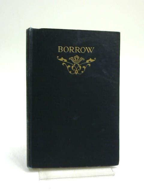 Borrow: Selections. With Essays By Richard Ford, Leslie Stephen, and George Saintsbury. by Milford, Humphrey S (Introduction)