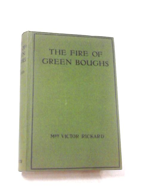 The Fire of Green Boughs by Mrs. Victor Rickard