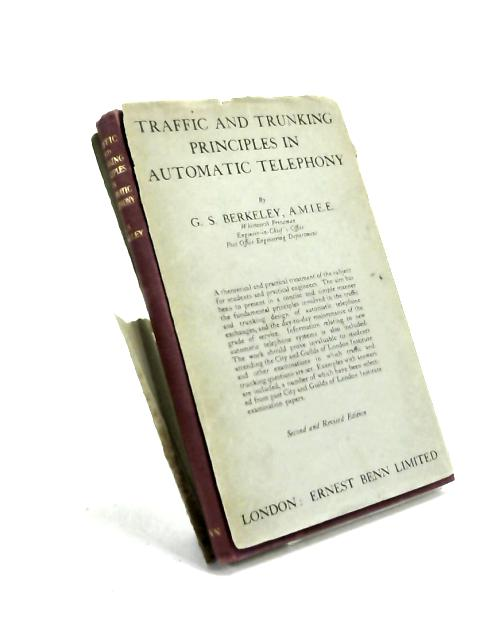 Traffic & Trunking Principles in Automatic Telephony by G S Berkeley