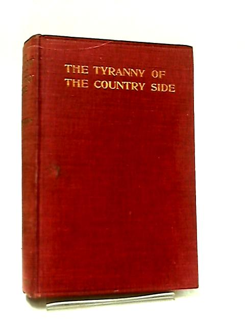 The Tyranny Of The Country Side by F. E. Green