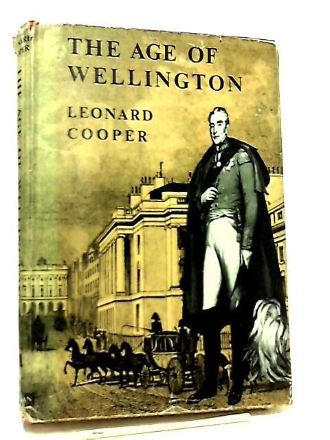 The Age Of Wellington By Leonard Cooper