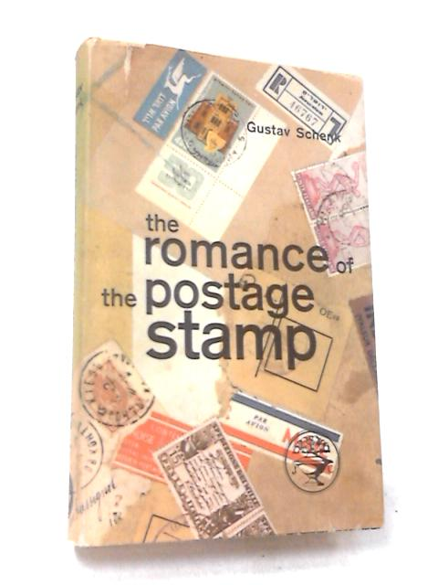 The Romance of the Postage Stamp by Schenk, Gustav