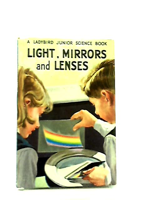 Light, Mirrors and Lenses, A Ladybird Junior Science Book by F. E. Newing & Richard Bowood