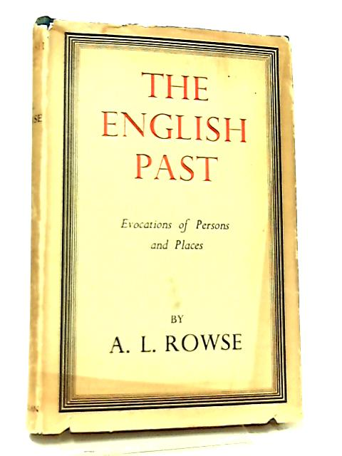 The English Past, Evocations of Persons & Places by A. L. Rowse