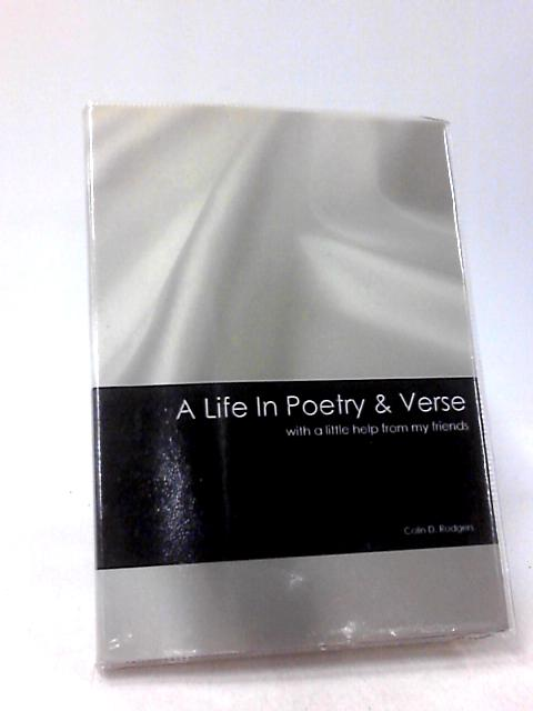 MY LIFE IN POETRY AND VERSE with a little help from my friends by COLIN D RODGERS