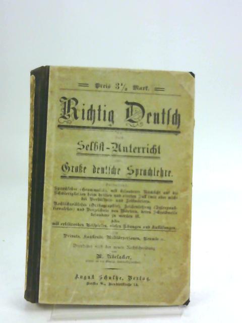 Richtig Deutsch Durch Selbst-Unterricht Oder Große Deutsche Sprachlehre by Ubelacker