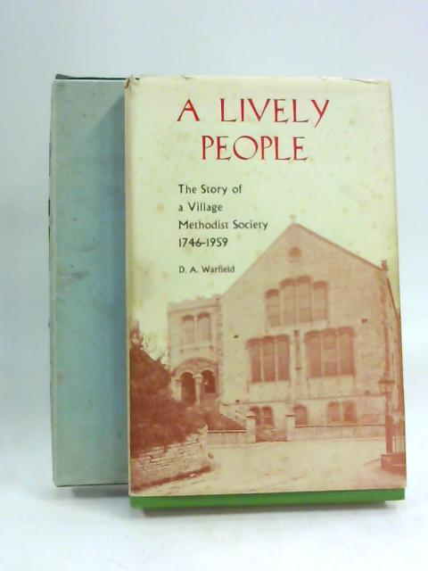 A Lively People The Story Of A Village Methodist Society. by D A Warfield