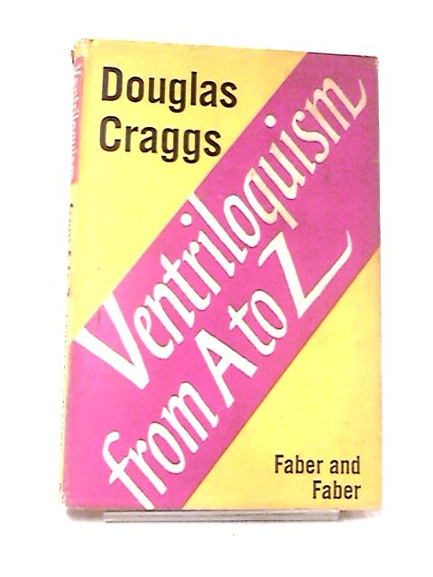 Ventriloquism from A to Z by Craggs, Douglas