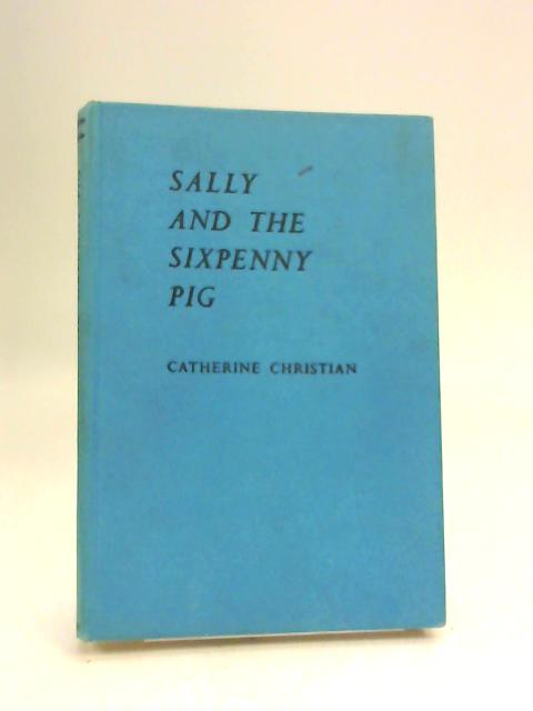Sally And The Sixpenny Pig (Read every day library) by Catherine Christian