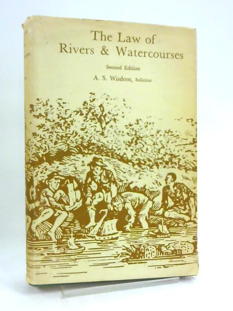 The Law of Rivers and Watercourses by A. S. Wisdom