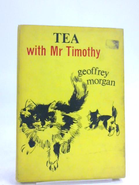 Tea with Mr Timothy by Morgan, Geoffrey