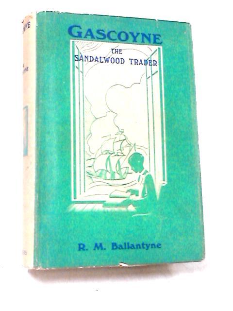 Gascoyne The Sandal-Wood Trader by R. M. Ballantyne
