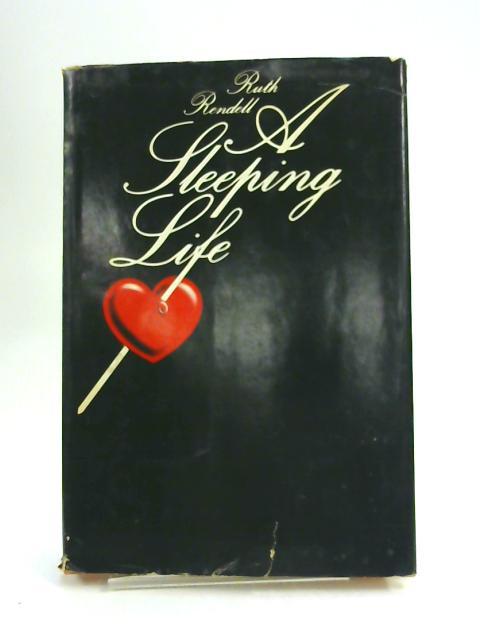 A Sleeping Life by Ruth Rendell by Ruth Rendell