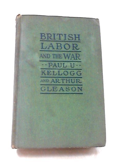British Labor and the War by Kellogg, Paul U & Gleason, Arthur
